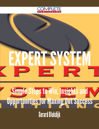 Expert System - Simple Steps to Win, Insights and Opportunities for Maxing Out Success