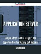 Application Server - Simple Steps to Win, Insights and Opportunities for Maxing Out Success