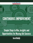 Continuous Improvement - Simple Steps to Win, Insights and Opportunities for Maxing Out Success