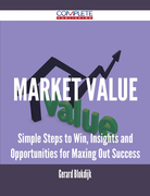 Market Value - Simple Steps to Win, Insights and Opportunities for Maxing Out Success