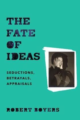 The Fate of Ideas: Seductions, Betrayals, Appraisals