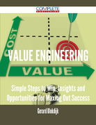 Value Engineering - Simple Steps to Win, Insights and Opportunities for Maxing Out Success