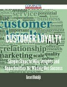 Customer Loyalty - Simple Steps to Win, Insights and Opportunities for Maxing Out Success