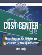 Cost Center - Simple Steps to Win, Insights and Opportunities for Maxing Out Success