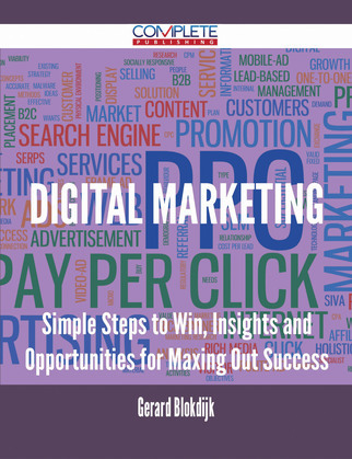 Digital Marketing - Simple Steps to Win, Insights and Opportunities for Maxing Out Success