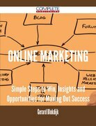 Online Marketing - Simple Steps to Win, Insights and Opportunities for Maxing Out Success