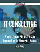 IT consulting - Simple Steps to Win, Insights and Opportunities for Maxing Out Success