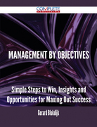 Management by Objectives - Simple Steps to Win, Insights and Opportunities for Maxing Out Success