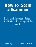 How to  Scam a Scammer - Baits and Counter-Baits - A Hilarious Exchange of E-mails