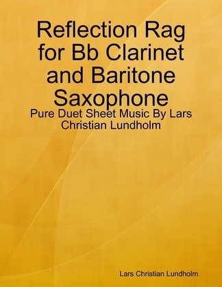 Reflection Rag for Bb Clarinet and Baritone Saxophone - Pure Duet Sheet Music By Lars Christian Lundholm