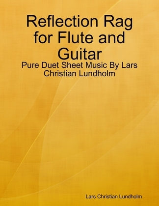 Reflection Rag for Flute and Guitar - Pure Duet Sheet Music By Lars Christian Lundholm