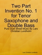 Two Part Invention No. 1 for Tenor Saxophone and Double Bass - Pure Duet Sheet Music By Lars Christian Lundholm
