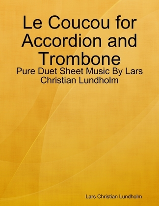 Le Coucou for Accordion and Trombone - Pure Duet Sheet Music By Lars Christian Lundholm