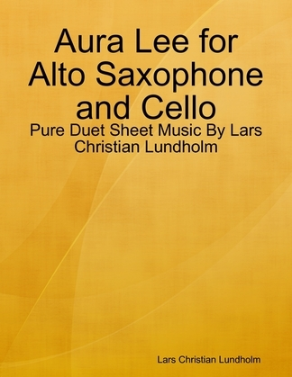 Aura Lee for Alto Saxophone and Cello - Pure Duet Sheet Music By Lars Christian Lundholm
