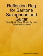 Reflection Rag for Baritone Saxophone and Guitar - Pure Duet Sheet Music By Lars Christian Lundholm