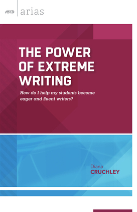 The Power of Extreme Writing: How do I help my students become eager and fluent writers? (ASCD Arias)
