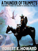 A Thunder of Trumpets: The Weird Works of Robert E. Howard, Volume 10