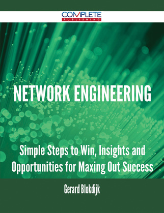 Network Engineering - Simple Steps to Win, Insights and Opportunities for Maxing Out Success