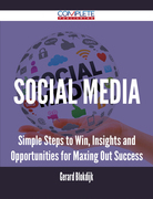 Social Media - Simple Steps to Win, Insights and Opportunities for Maxing Out Success