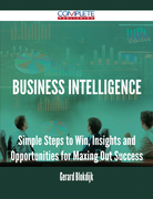 Business Intelligence - Simple Steps to Win, Insights and Opportunities for Maxing Out Success