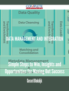 Data Management and Integration - Simple Steps to Win, Insights and Opportunities for Maxing Out Success