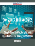 Consumer Technologies - Simple Steps to Win, Insights and Opportunities for Maxing Out Success
