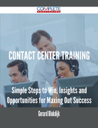 Contact Center Training - Simple Steps to Win, Insights and Opportunities for Maxing Out Success