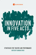 Innovation in Five Acts: Strategies for Theatre and Performance