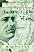 Aaronsohn's Maps: The Man Who Might Have Created Peace in the Modern Middle East