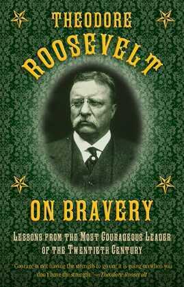 Theodore Roosevelt on Bravery