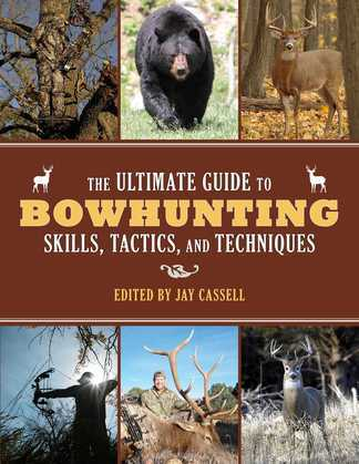 The Ultimate Guide to Bowhunting Skills, Tactics, and Techniques