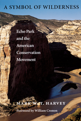 A Symbol of Wilderness: Echo Park and the American Conservation Movement