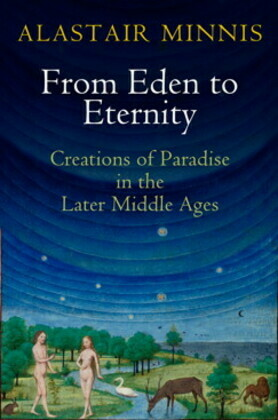 From Eden to Eternity: Creations of Paradise in the Later Middle Ages
