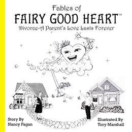 Fables of Fairy Good Heart: Divorce-A Parent's Love Lasts Forever (Ebook)