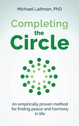 Completing the Circle: an empirically proven method for finding peace and harmony in life