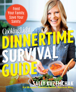 Cooking Light Dinnertime Survival Guide: Feed Your Family. Save Your Sanity!