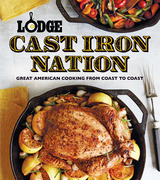 Lodge Cast Iron Nation: Inspired Dishes and Memorable Stories from America's Best Cooks