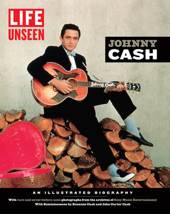 LIFE Unseen: Johnny Cash: An Illustrated Biography With Rare and Never-Before-Seen Photographs from the Archives of Sony Music Entertainment