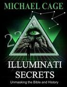 Illuminati Secrets: Unmasking the Bible and History
