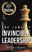 The Laws of Invincible Leadership: How to Keep on Succeeding
