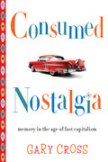 Consumed Nostalgia: Memory in the Age of Fast Capitalism
