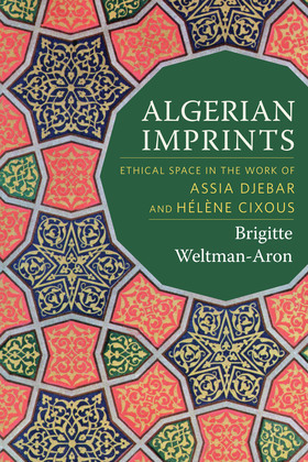 Algerian Imprints: Ethical Space in the Work of Assia Djebar and Hélène Cixous