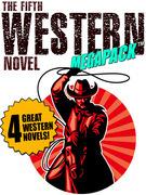 The Fifth Western Novel MEGAPACK ®: 4 Novels of the Old West