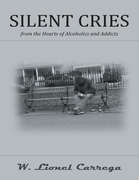 Silent Cries: From the Hearts of Alcoholics and Addicts