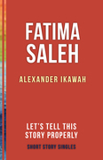 Fatima Saleh: Let's Tell This Story Properly Short Story Singles