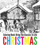 Christmas Coloring Book - Bring The Classics To Life