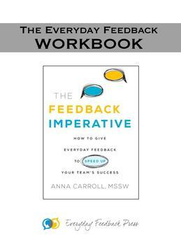 Everyday Feedback - The Workbook: How to Use the Everyday Feedback Method with Your Team.