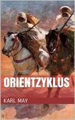 Orientzyklus (Gesamtausgabe - Durch die Wüste, Durchs wilde Kurdistan, Von Bagdad nach Stambul, ...)