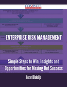 Enterprise Risk Management - Simple Steps to Win, Insights and Opportunities for Maxing Out Success