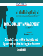 Total Quality Management - Simple Steps to Win, Insights and Opportunities for Maxing Out Success